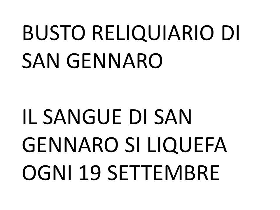BUSTO RELIQUIARIO DI SAN GENNARO IL SANGUE DI SAN GENNARO SI LIQUEFA OGNI 19 SETTEMBRE