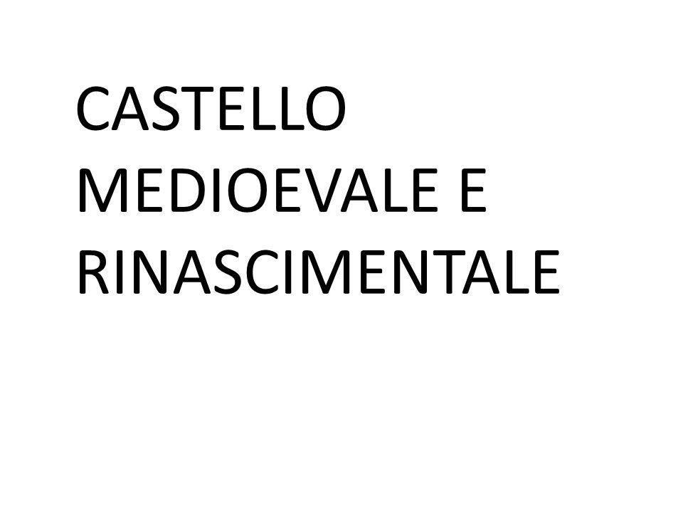 CASTELLO MEDIOEVALE E RINASCIMENTALE