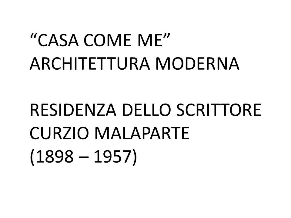 CASA COME ME ARCHITETTURA MODERNA RESIDENZA DELLO SCRITTORE CURZIO MALAPARTE (1898 – 1957)