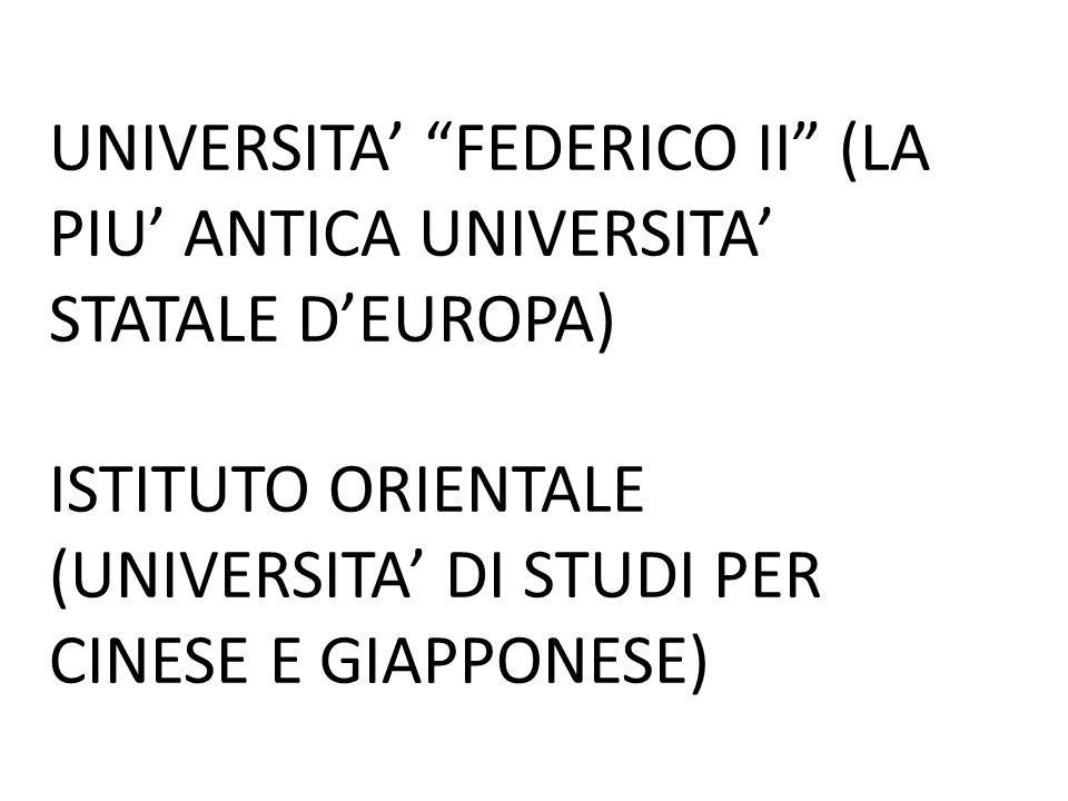 UNIVERSITA' FEDERICO II (LA PIU' ANTICA UNIVERSITA' STATALE D'EUROPA) ISTITUTO ORIENTALE (UNIVERSITA' DI STUDI PER CINESE E GIAPPONESE)