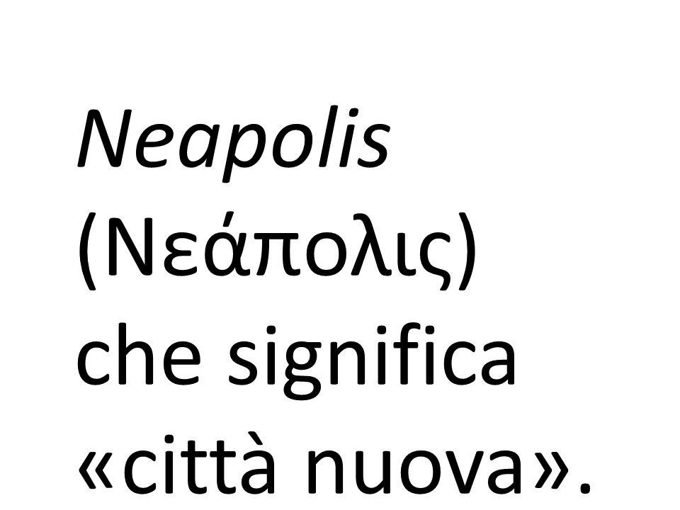 Neapolis (Νεάπολις) che significa «città nuova».
