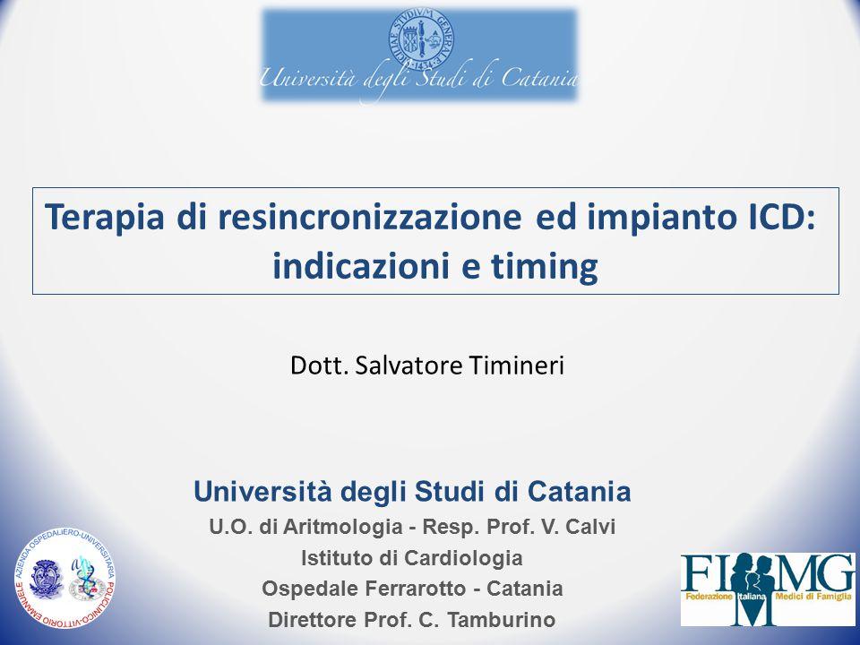 Terapia di resincronizzazione ed impianto ICD: indicazioni e timing Università degli Studi di Catania U.O.