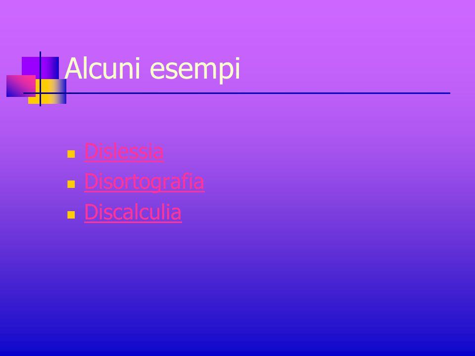 Alcuni esempi Dislessia Disortografia Discalculia