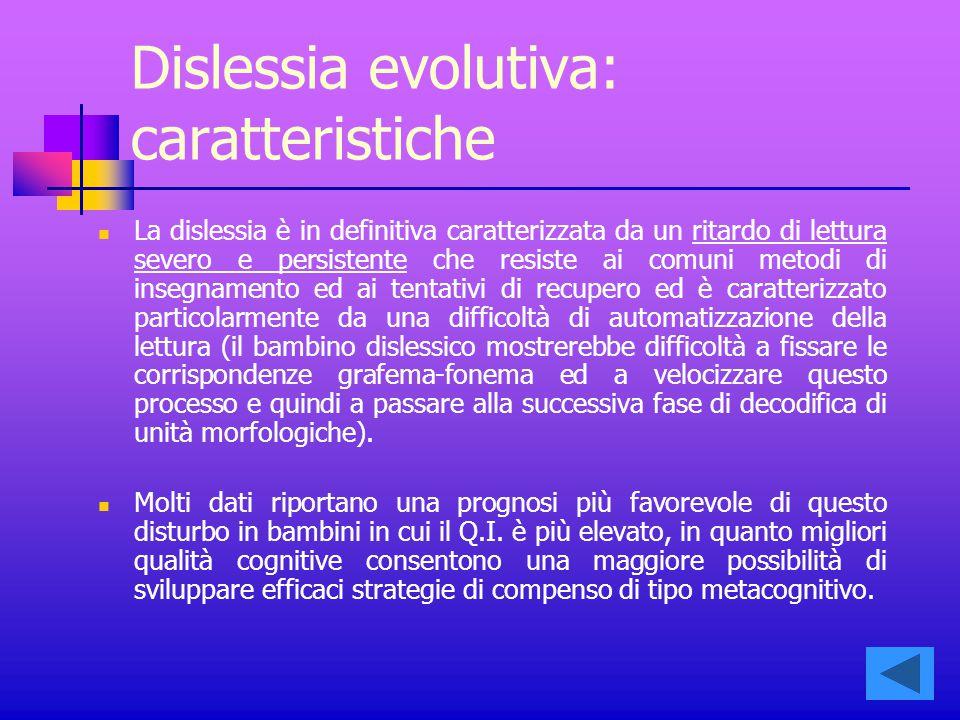 Dislessia evolutiva: caratteristiche La dislessia è in definitiva caratterizzata da un ritardo di lettura severo e persistente che resiste ai comuni m