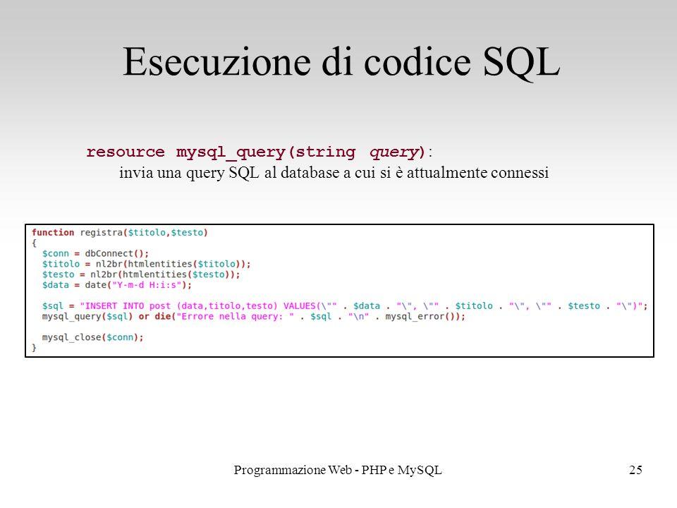 25Programmazione Web - PHP e MySQL Esecuzione di codice SQL resource mysql_query(string query) : invia una query SQL al database a cui si è attualmente connessi