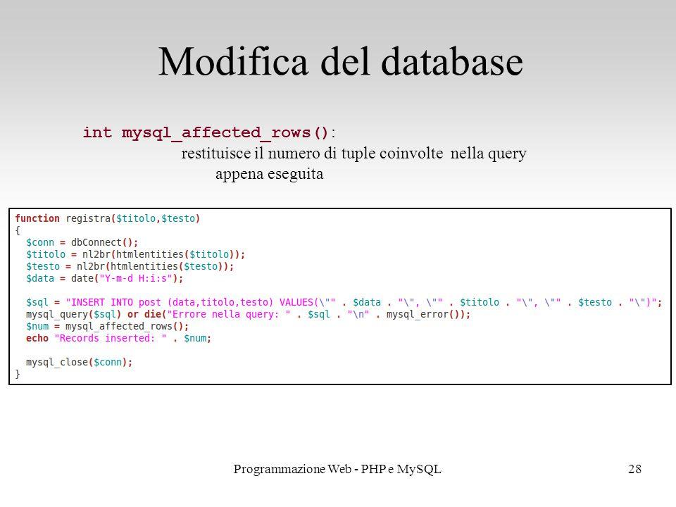 28Programmazione Web - PHP e MySQL Modifica del database int mysql_affected_rows() : restituisce il numero di tuple coinvolte nella query appena eseguita