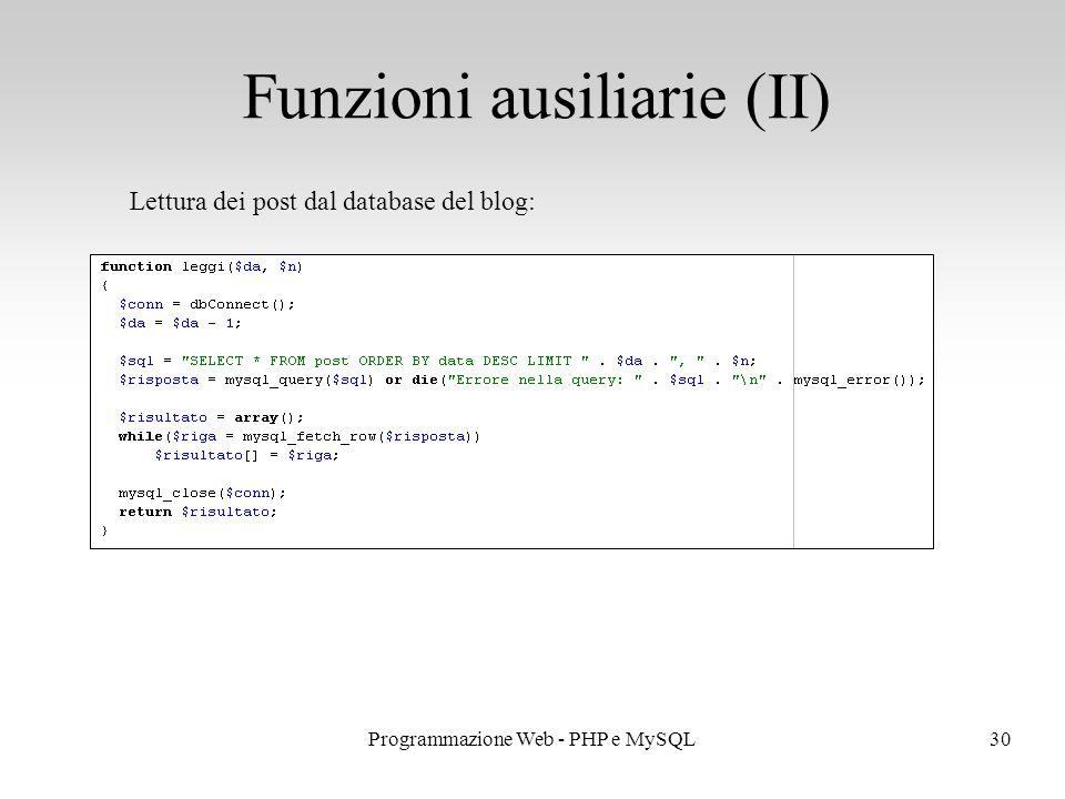 30Programmazione Web - PHP e MySQL Funzioni ausiliarie (II) Lettura dei post dal database del blog:
