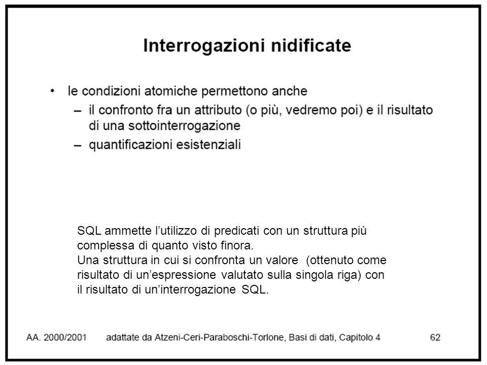 SQL ammette l'utilizzo di predicati con un struttura più complessa di quanto visto finora.