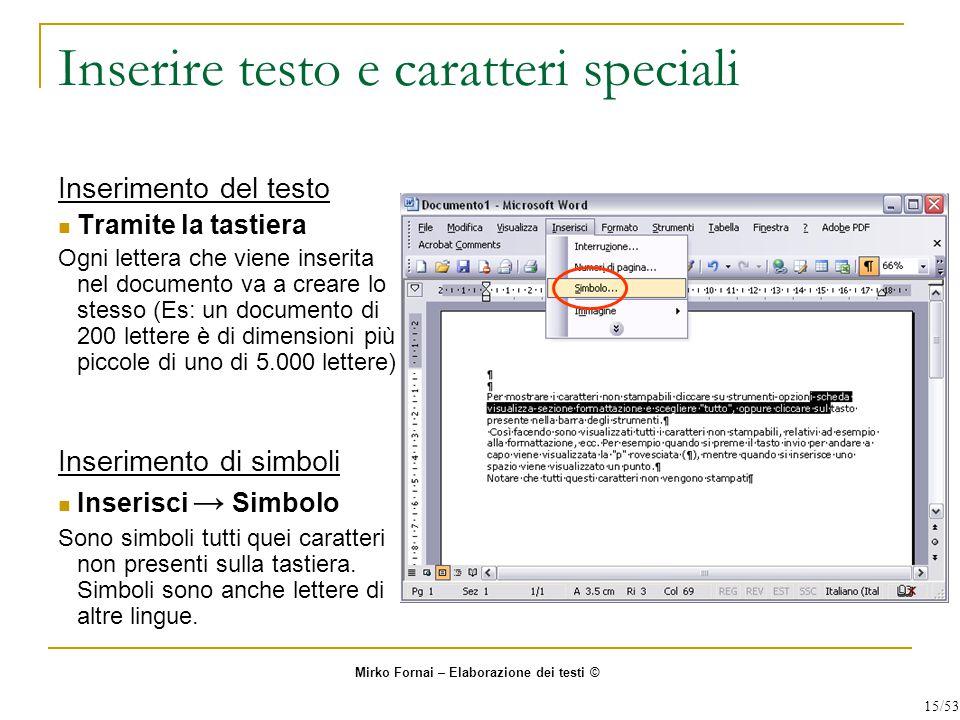 Inserire testo e caratteri speciali Inserimento del testo Tramite la tastiera Ogni lettera che viene inserita nel documento va a creare lo stesso (Es: