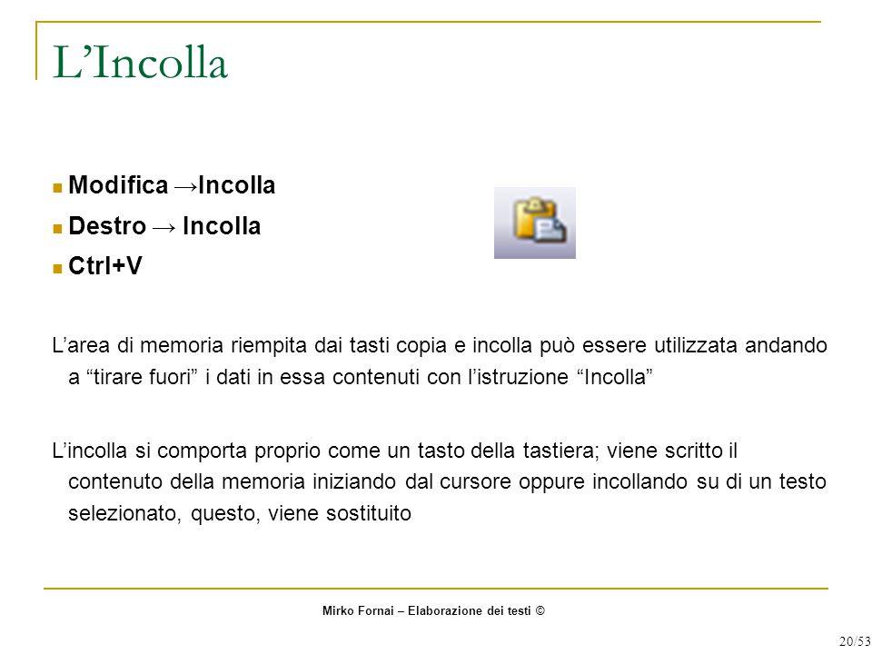 """L'Incolla Modifica →Incolla Destro → Incolla Ctrl+V L'area di memoria riempita dai tasti copia e incolla può essere utilizzata andando a """"tirare fuori"""