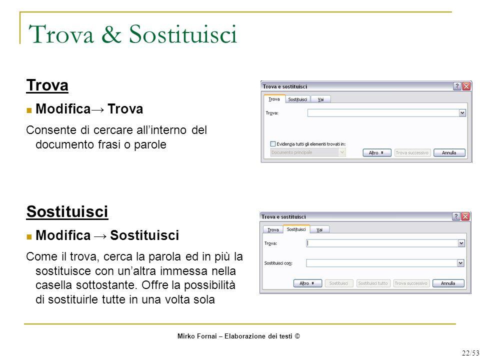 Trova & Sostituisci Trova Modifica→ Trova Consente di cercare all'interno del documento frasi o parole Sostituisci Modifica → Sostituisci Come il trov