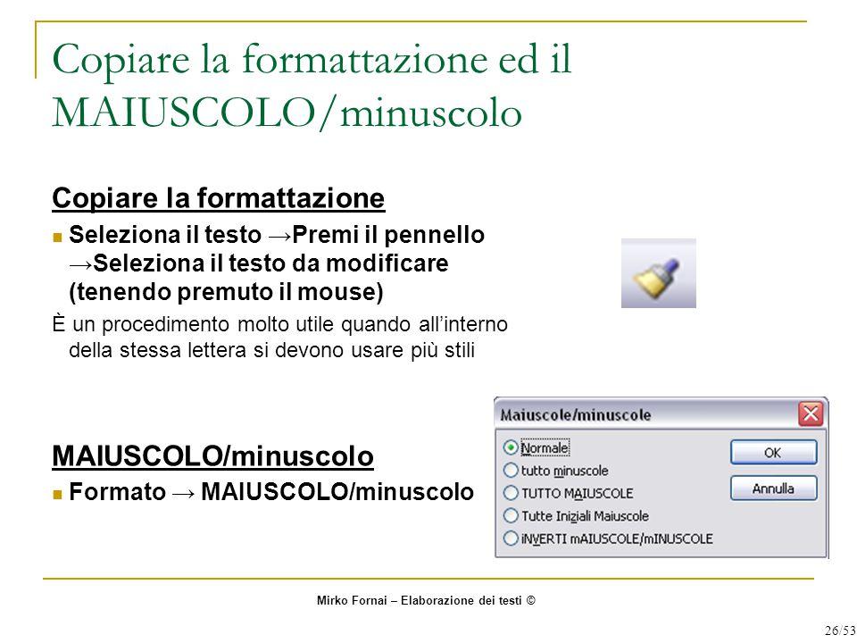 Copiare la formattazione ed il MAIUSCOLO/minuscolo Copiare la formattazione Seleziona il testo →Premi il pennello →Seleziona il testo da modificare (t