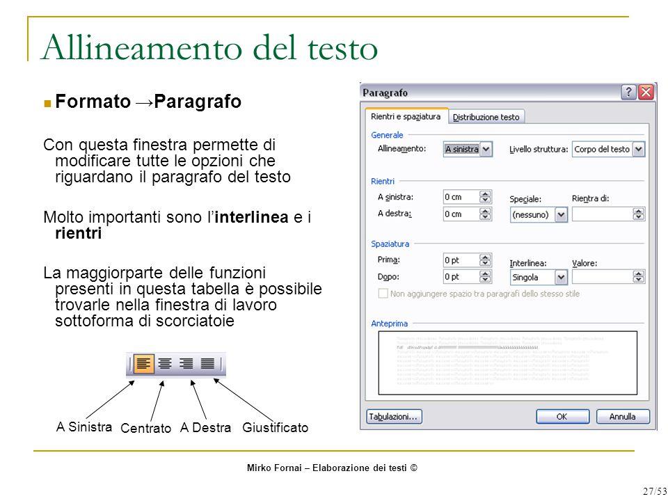 Allineamento del testo Formato →Paragrafo Con questa finestra permette di modificare tutte le opzioni che riguardano il paragrafo del testo Molto impo
