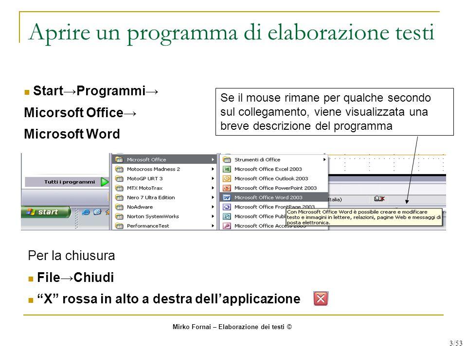 Aprire un programma di elaborazione testi Start→Programmi→ Micorsoft Office→ Microsoft Word Se il mouse rimane per qualche secondo sul collegamento, v