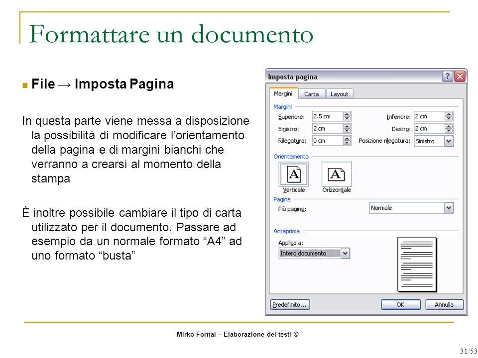 Formattare un documento File → Imposta Pagina In questa parte viene messa a disposizione la possibilità di modificare l'orientamento della pagina e di margini bianchi che verranno a crearsi al momento della stampa È inoltre possibile cambiare il tipo di carta utilizzato per il documento.