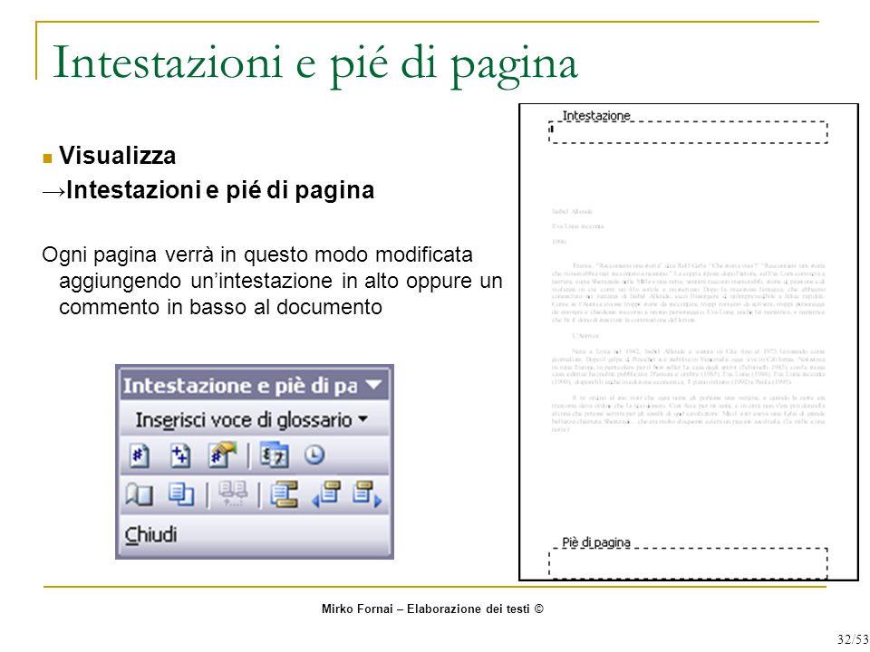 Intestazioni e pié di pagina Visualizza →Intestazioni e pié di pagina Ogni pagina verrà in questo modo modificata aggiungendo un'intestazione in alto