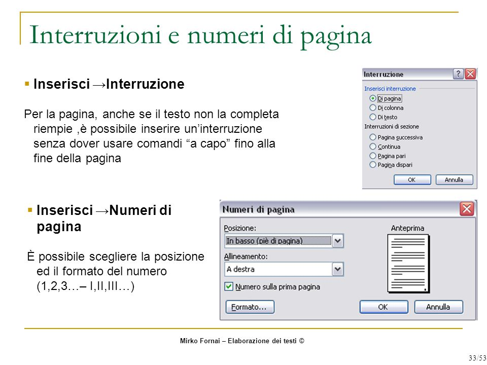 Interruzioni e numeri di pagina  Inserisci →Interruzione Per la pagina, anche se il testo non la completa riempie,è possibile inserire un'interruzion