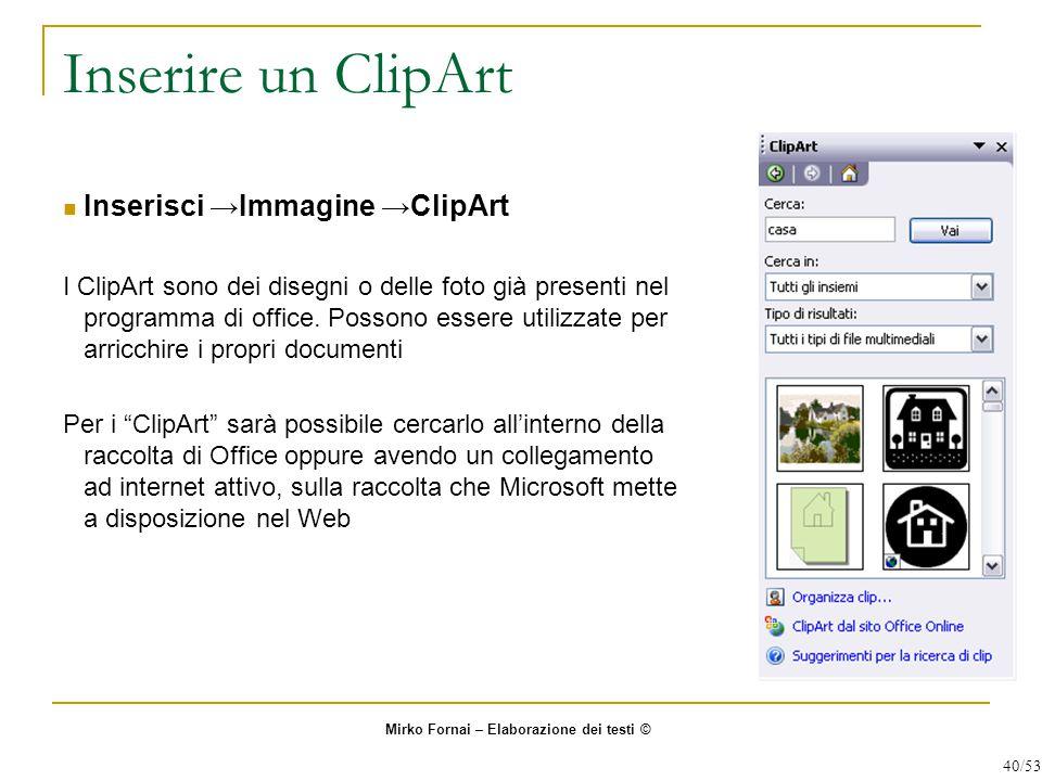 Inserire un ClipArt Inserisci →Immagine →ClipArt I ClipArt sono dei disegni o delle foto già presenti nel programma di office.