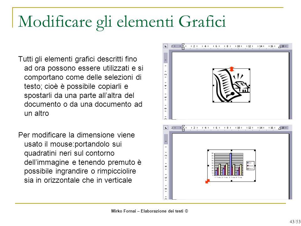 Modificare gli elementi Grafici Tutti gli elementi grafici descritti fino ad ora possono essere utilizzati e si comportano come delle selezioni di tes