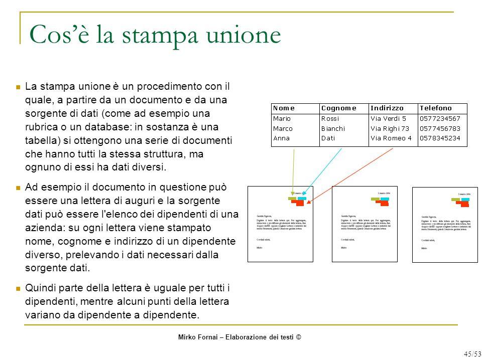 Cos'è la stampa unione La stampa unione è un procedimento con il quale, a partire da un documento e da una sorgente di dati (come ad esempio una rubrica o un database: in sostanza è una tabella) si ottengono una serie di documenti che hanno tutti la stessa struttura, ma ognuno di essi ha dati diversi.