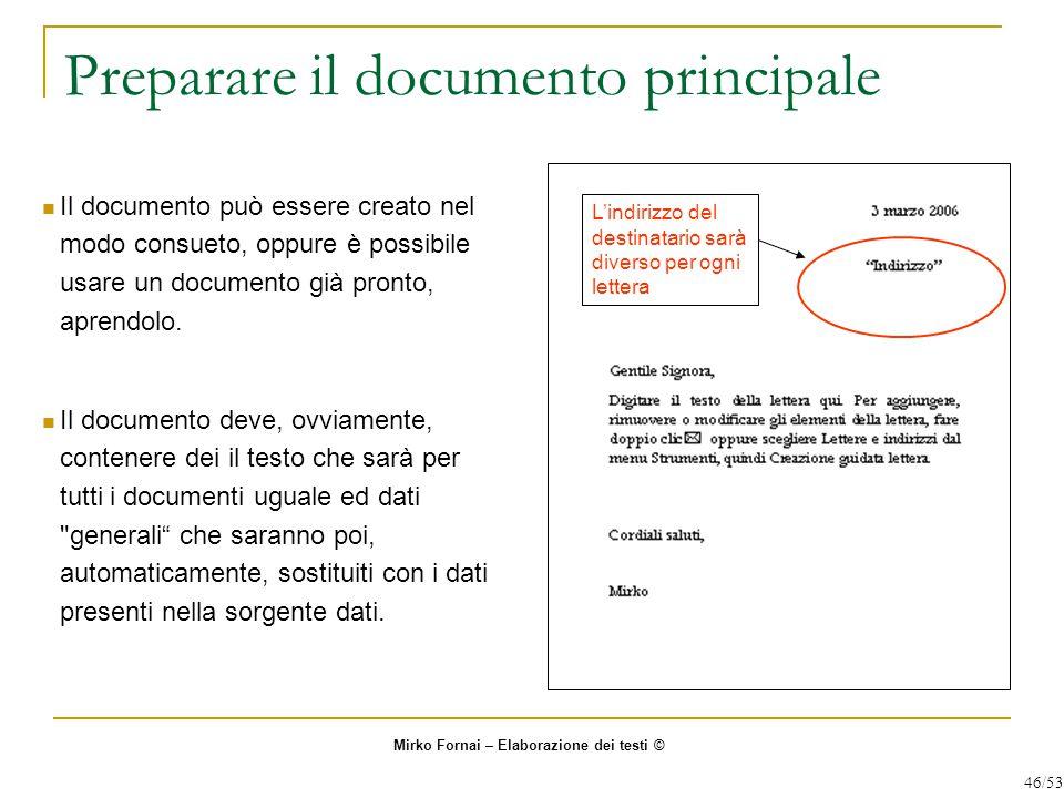 Preparare il documento principale Il documento può essere creato nel modo consueto, oppure è possibile usare un documento già pronto, aprendolo. Il do