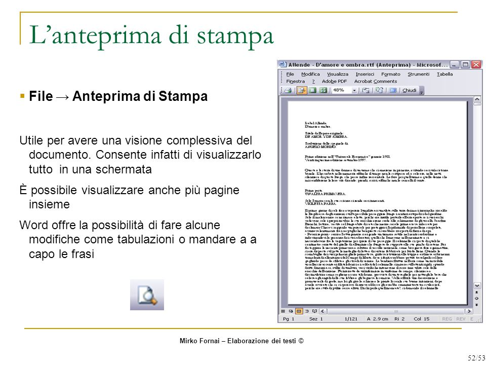 L'anteprima di stampa  File → Anteprima di Stampa Utile per avere una visione complessiva del documento. Consente infatti di visualizzarlo tutto in u