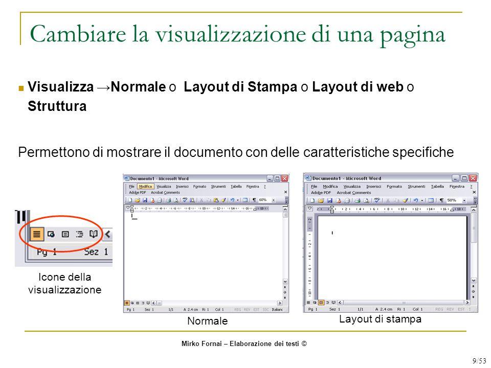 Cambiare la visualizzazione di una pagina Layout di stampa Normale Visualizza →Normale o Layout di Stampa o Layout di web o Struttura Permettono di mo