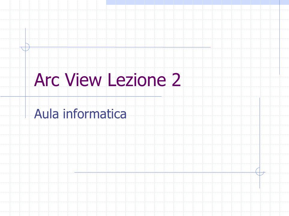 Arc View Lezione 2 Aula informatica