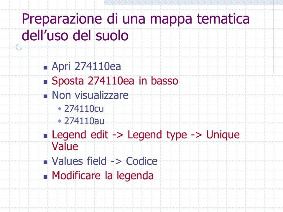 Preparazione di una mappa tematica dell'uso del suolo Apri 274110ea Sposta 274110ea in basso Non visualizzare  274110cu  274110au Legend edit -> Legend type -> Unique Value Values field -> Codice Modificare la legenda