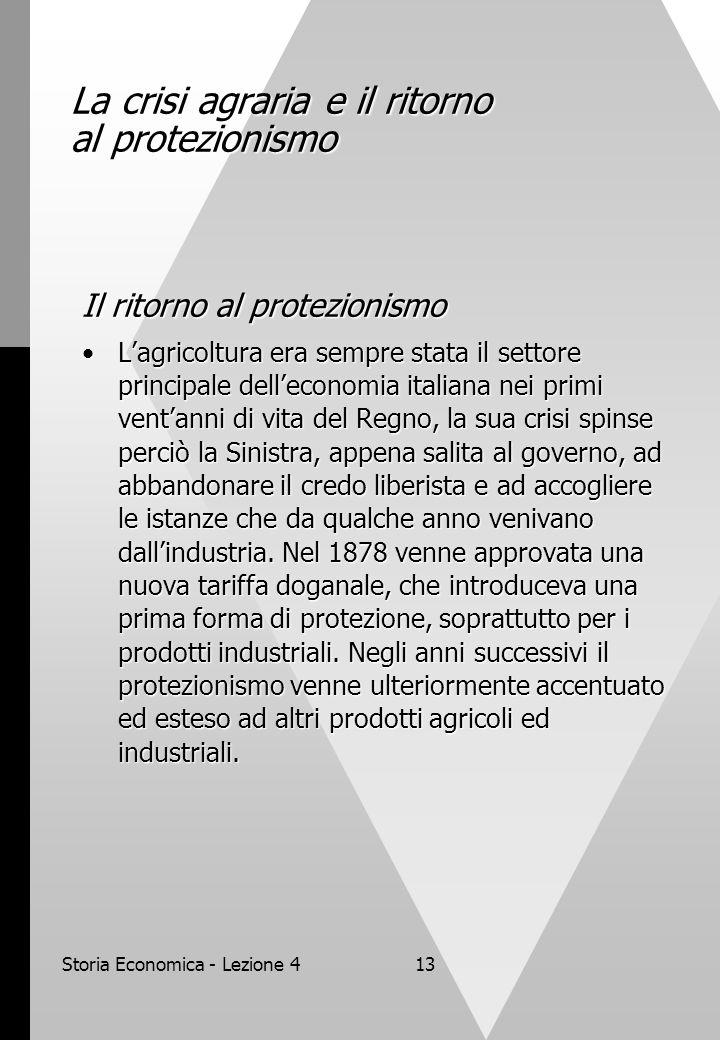 Storia Economica - Lezione 413 La crisi agraria e il ritorno al protezionismo Il ritorno al protezionismo L'agricoltura era sempre stata il settore pr
