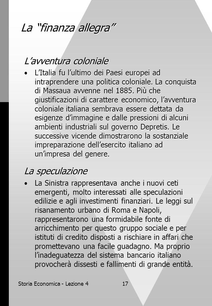 Storia Economica - Lezione 417 La finanza allegra L'avventura coloniale L'Italia fu l'ultimo dei Paesi europei ad intraprendere una politica coloniale.