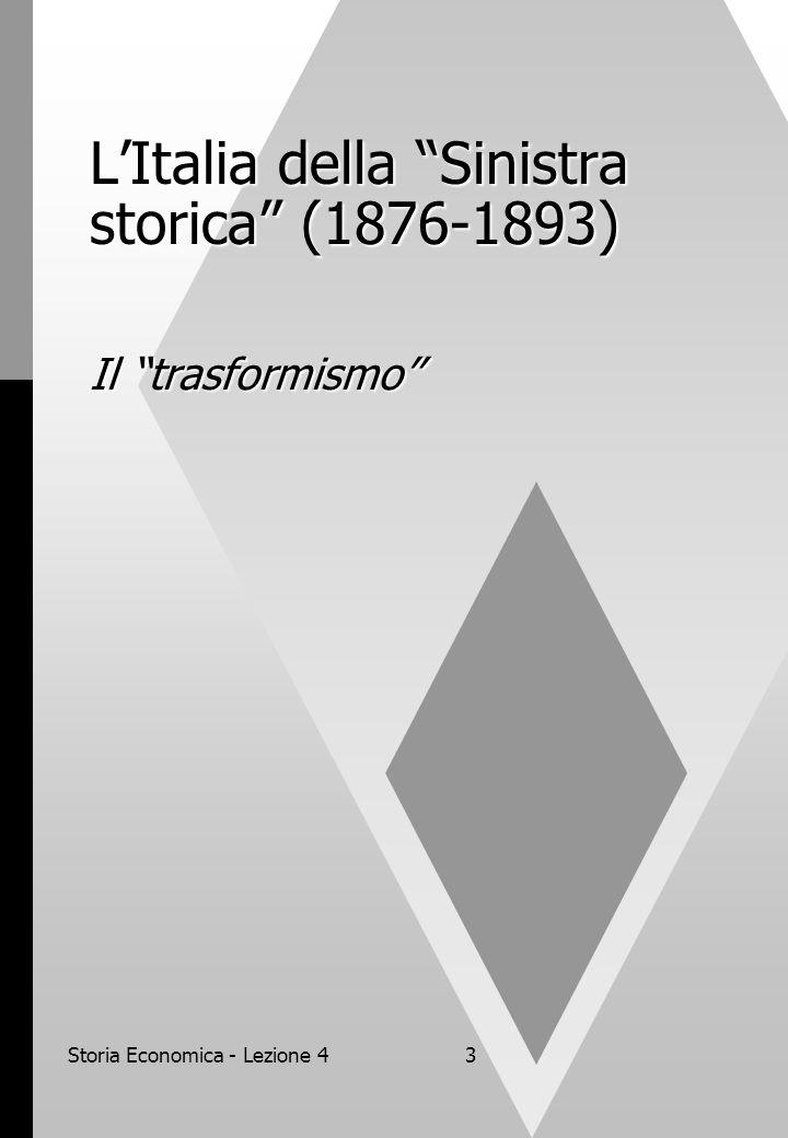 Storia Economica - Lezione 43 L'Italia della Sinistra storica (1876-1893) Il trasformismo