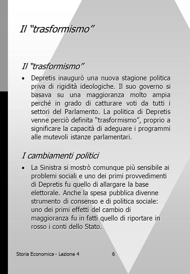 """Storia Economica - Lezione 46 Il """"trasformismo"""" Depretis inaugurò una nuova stagione politica priva di rigidità ideologiche. Il suo governo si basava"""
