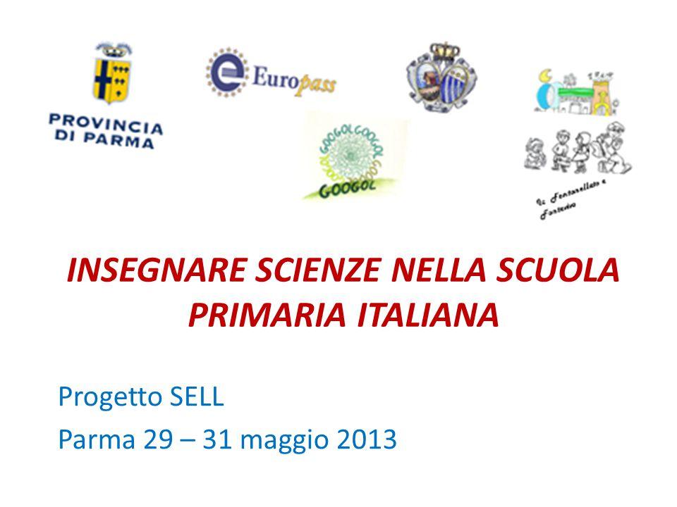 INSEGNARE SCIENZE NELLA SCUOLA PRIMARIA ITALIANA Progetto SELL Parma 29 – 31 maggio 2013