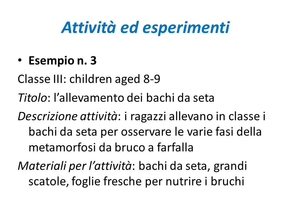 Attività ed esperimenti Esempio n. 3 Classe III: children aged 8-9 Titolo: l'allevamento dei bachi da seta Descrizione attività: i ragazzi allevano in
