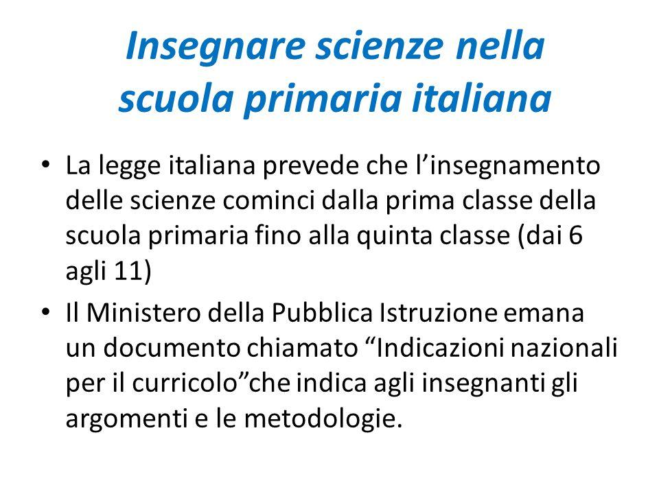 Insegnare scienze nella scuola primaria italiana La legge italiana prevede che l'insegnamento delle scienze cominci dalla prima classe della scuola pr