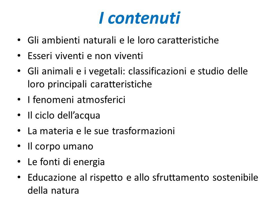 I contenuti Gli ambienti naturali e le loro caratteristiche Esseri viventi e non viventi Gli animali e i vegetali: classificazioni e studio delle loro