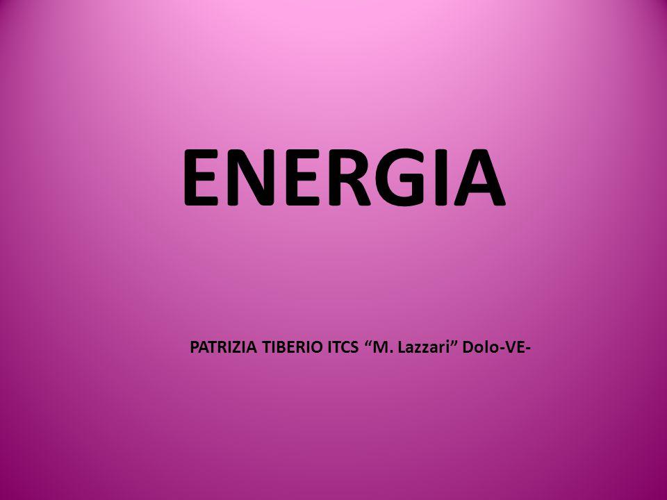 ENERGIA PATRIZIA TIBERIO ITCS M. Lazzari Dolo-VE-