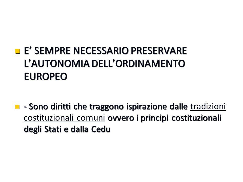 E' SEMPRE NECESSARIO PRESERVARE L'AUTONOMIA DELL'ORDINAMENTO EUROPEO E' SEMPRE NECESSARIO PRESERVARE L'AUTONOMIA DELL'ORDINAMENTO EUROPEO - Sono dirit