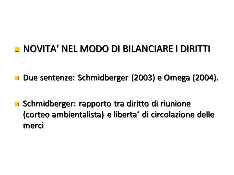 NOVITA' NEL MODO DI BILANCIARE I DIRITTI NOVITA' NEL MODO DI BILANCIARE I DIRITTI Due sentenze: Schmidberger (2003) e Omega (2004). Due sentenze: Schm