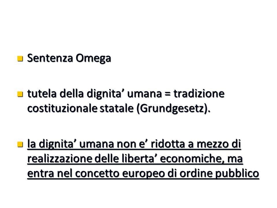 Sentenza Omega Sentenza Omega tutela della dignita' umana = tradizione costituzionale statale (Grundgesetz).