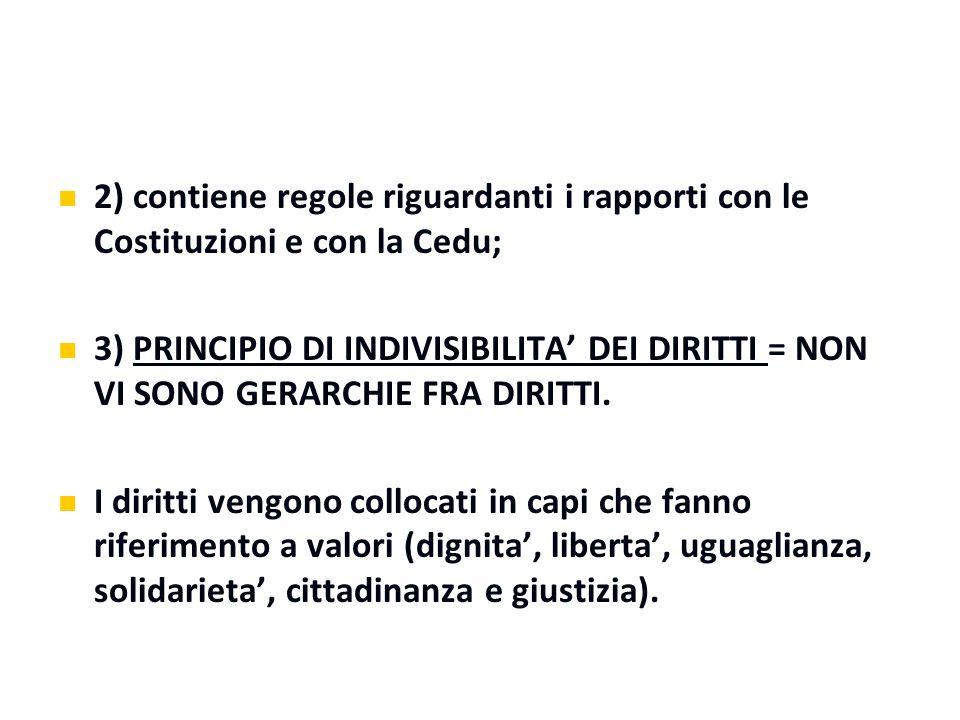 2) contiene regole riguardanti i rapporti con le Costituzioni e con la Cedu; 3) PRINCIPIO DI INDIVISIBILITA' DEI DIRITTI = NON VI SONO GERARCHIE FRA D