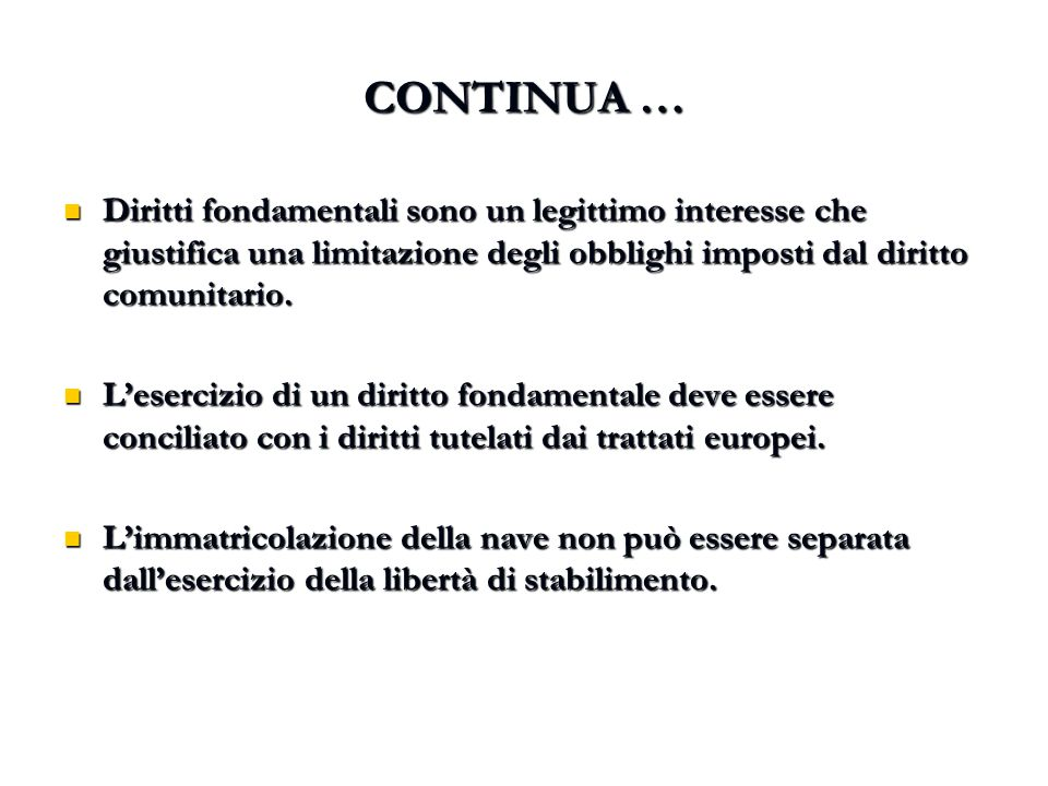 CONTINUA … Diritti fondamentali sono un legittimo interesse che giustifica una limitazione degli obblighi imposti dal diritto comunitario. Diritti fon