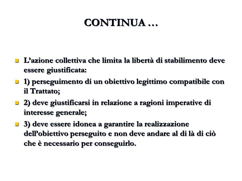 CONTINUA … L'azione collettiva che limita la libertà di stabilimento deve essere giustificata: L'azione collettiva che limita la libertà di stabilimen