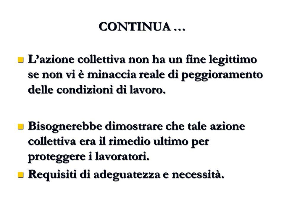 CONTINUA … L'azione collettiva non ha un fine legittimo se non vi è minaccia reale di peggioramento delle condizioni di lavoro. L'azione collettiva no