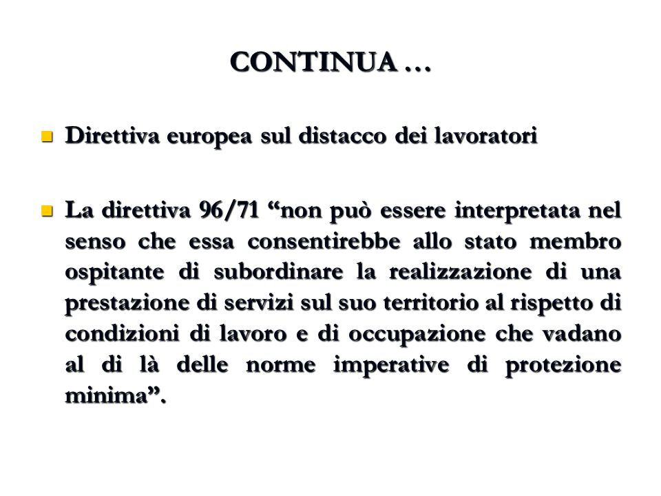 """CONTINUA … Direttiva europea sul distacco dei lavoratori Direttiva europea sul distacco dei lavoratori La direttiva 96/71 """"non può essere interpretata"""