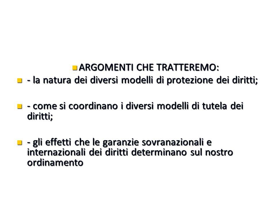 ARGOMENTI CHE TRATTEREMO: ARGOMENTI CHE TRATTEREMO: - la natura dei diversi modelli di protezione dei diritti; - la natura dei diversi modelli di prot