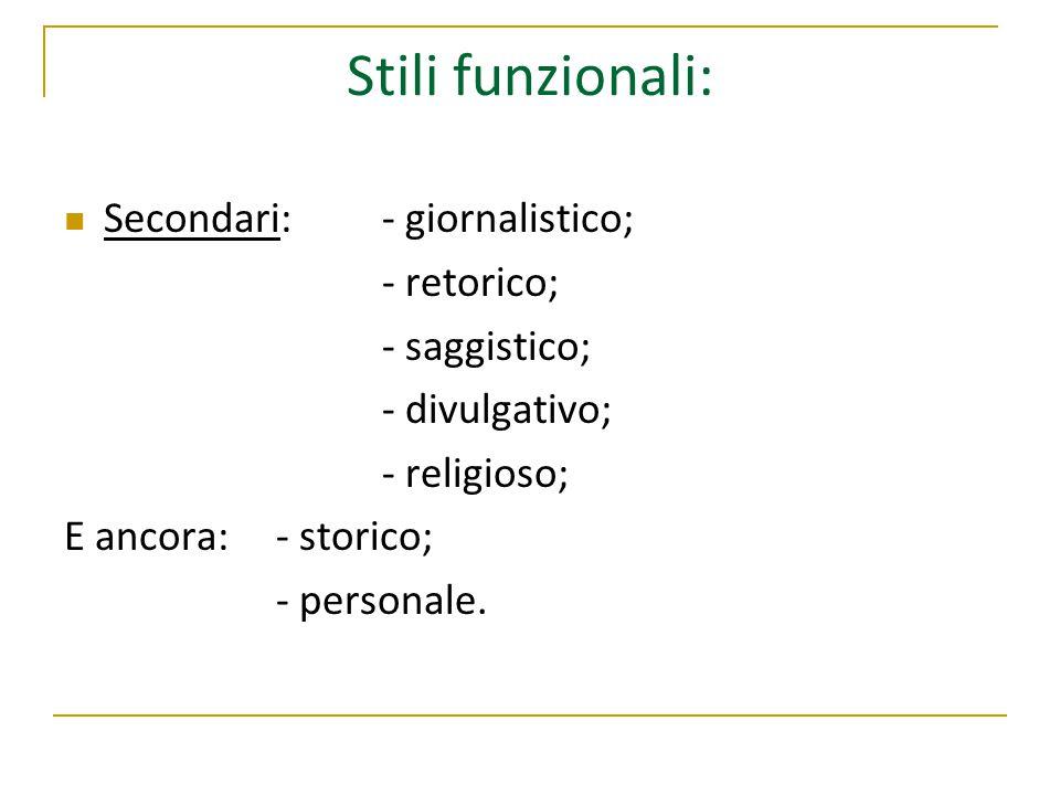 Stili funzionali: Secondari:- giornalistico; - retorico; - saggistico; - divulgativo; - religioso; E ancora:- storico; - personale.