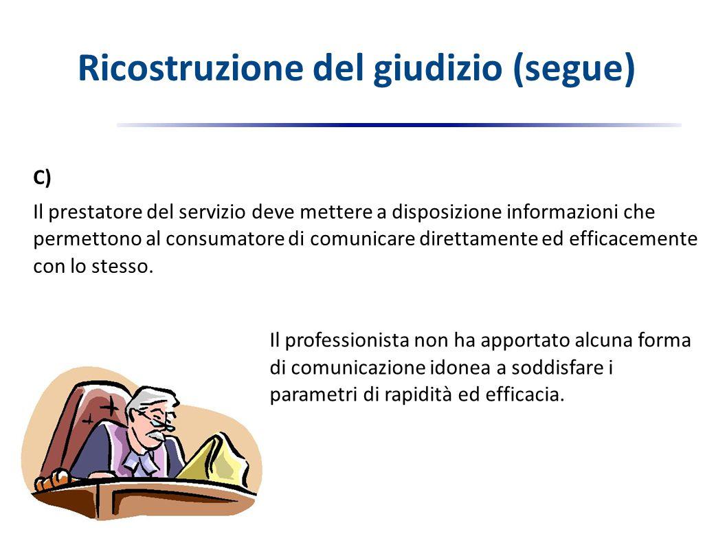 C) Il prestatore del servizio deve mettere a disposizione informazioni che permettono al consumatore di comunicare direttamente ed efficacemente con lo stesso.