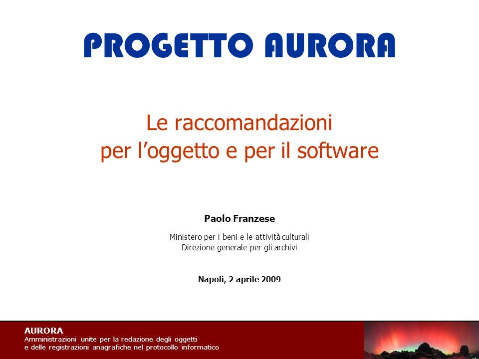 AURORA Amministrazioni unite per la redazione degli oggetti e delle registrazioni anagrafiche nel protocollo informatico PROGETTO AURORA Le raccomanda